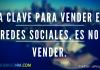 La Clave Para Vender en Redes Sociales, es no Vender.