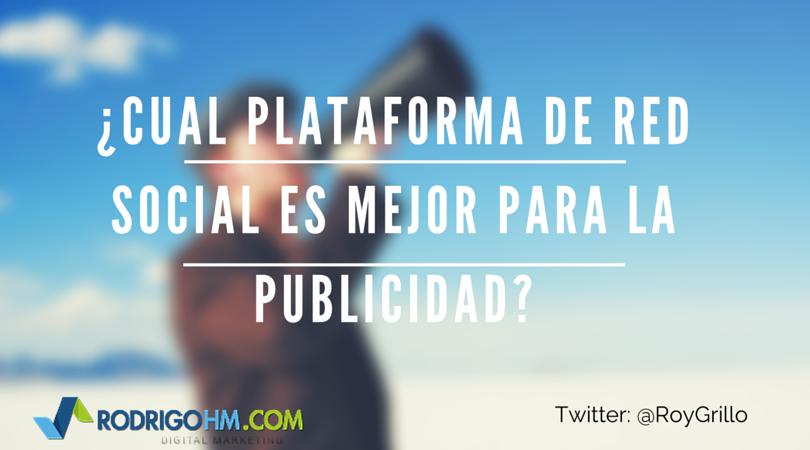 ¿Cual Plataforma de Red Social es mejor para la publicidad?