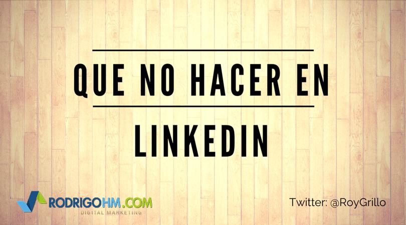 Que No Hacer en LinkedIn
