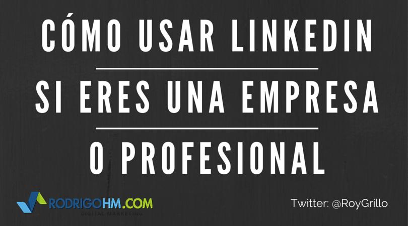 Cómo usar Linkedin si eres una empresa o profesional