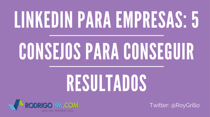 Linkedin para Empresas: 5 Consejos para Conseguir Resultados