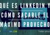 Qué es LinkedIn y Cómo Sacarle el Máximo Provecho