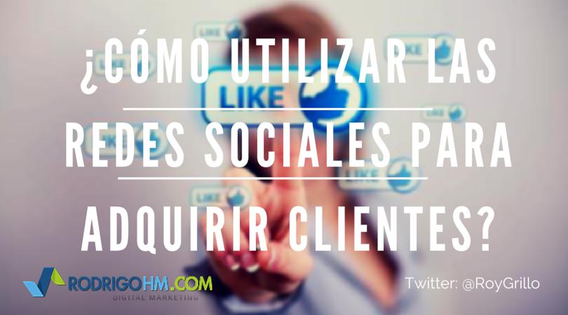 ¿Cómo Utilizar las Redes Sociales Para Adquirir Clientes?