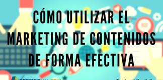 Cómo Utilizar el Marketing de Contenidos de Forma Efectiva