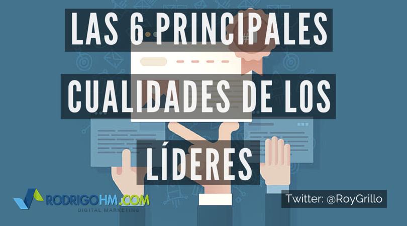 Las 6 Principales Cualidades de los Líderes