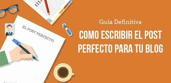 Como escribir el post perfecto para tu blog
