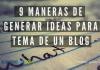 9 Maneras de Generar Ideas Para Tema de un Blog