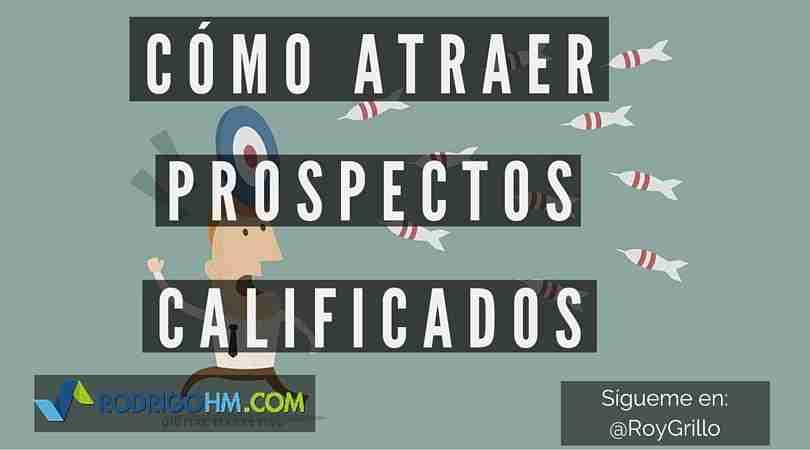 Cómo Atraer Prospectos Calificados - Marketing Digital