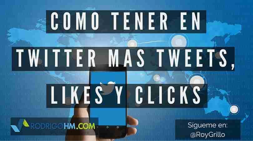 Como tener en Twitter mas tweets, likes y clicks