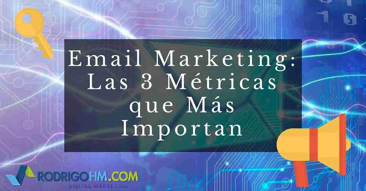 Email Marketing: Las 3 Métricas que Más Importan