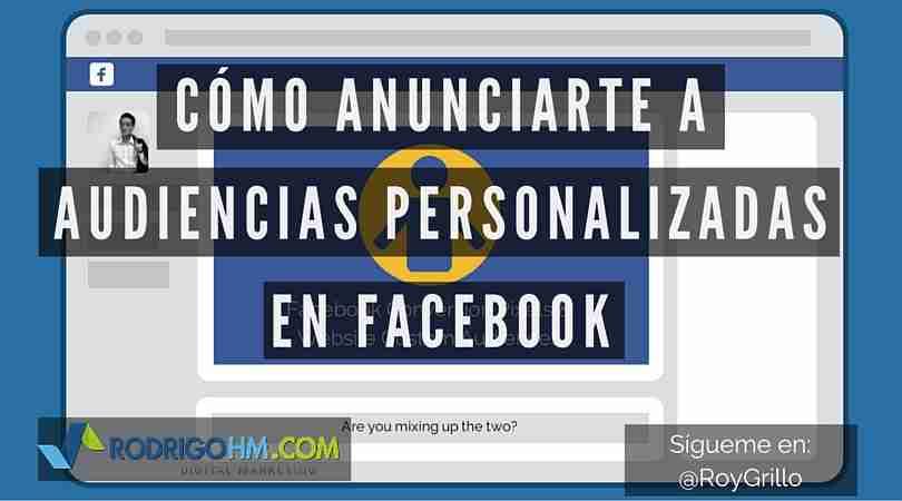 Cómo Anunciarte a Audiencias Personalizadas en Facebook