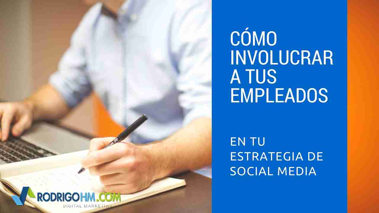 Cómo Involucrar a tus Empleados en tu Estrategia de Redes Sociales