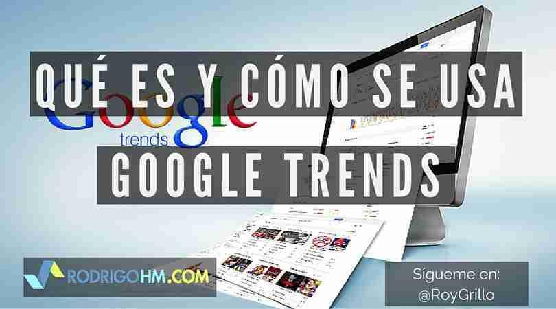 Qué es y Cómo Se Usa Google Trends