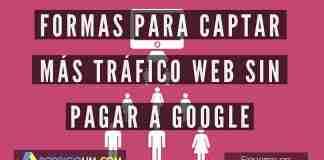 Formas para Captar Más Tráfico Web Sin pagar a Google