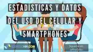 Estadísticas y Datos del Uso del Celular