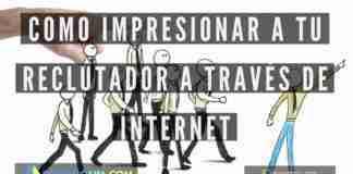Como Impresionar a tu Reclutador a Través de Internet