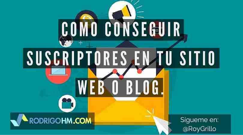 Cómo Conseguir Suscriptores para tu Sitio Web o Blog
