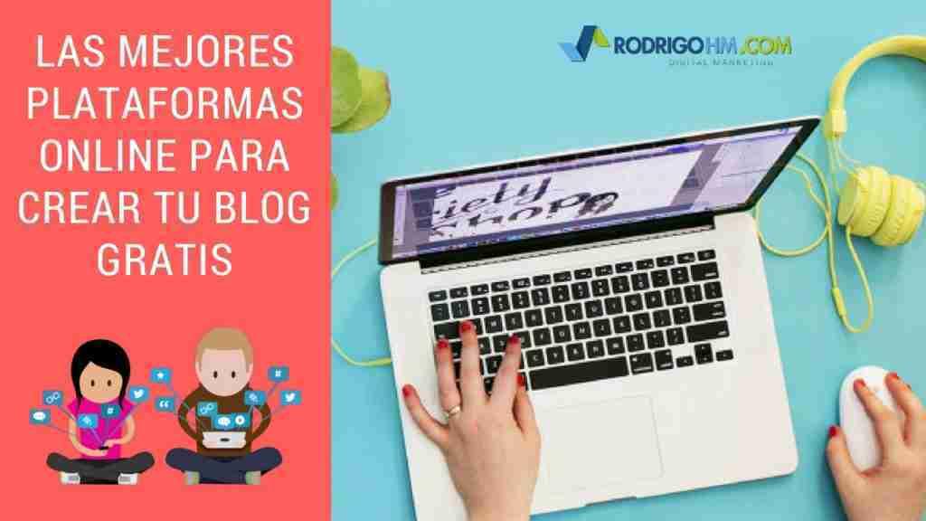 Las Mejores Plataformas Online Para Crear tu Blog Gratis