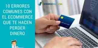 10 Errores Comunes Con El Ecommerce Que Te hacen Perder Dinero