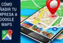 Como Añadir tu Empresa A Google Maps