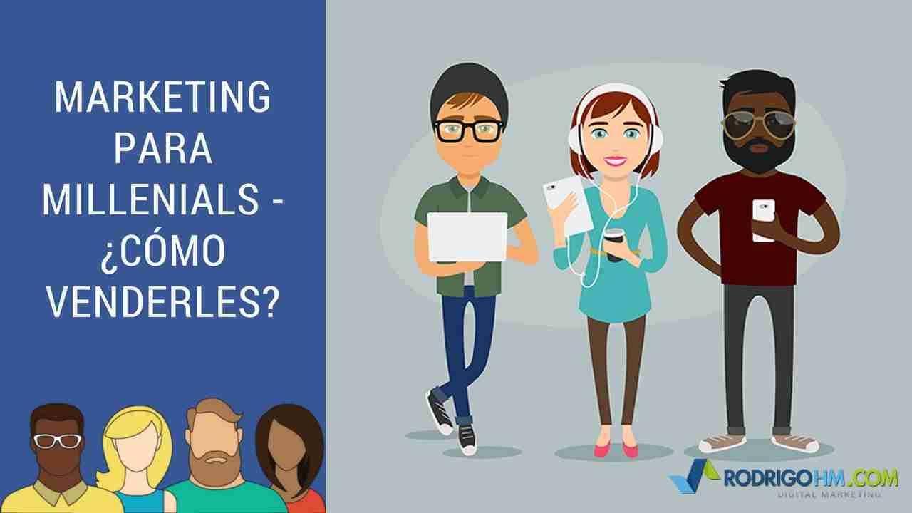 Marketing para Millenials - ¿Cómo Venderles a los Millenials?