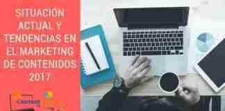 Situación Actual y Tendencias en el Marketing de Contenidos 2017