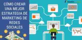 Cómo Crear Una Mejor Estrategia de Marketing de Redes Sociales.