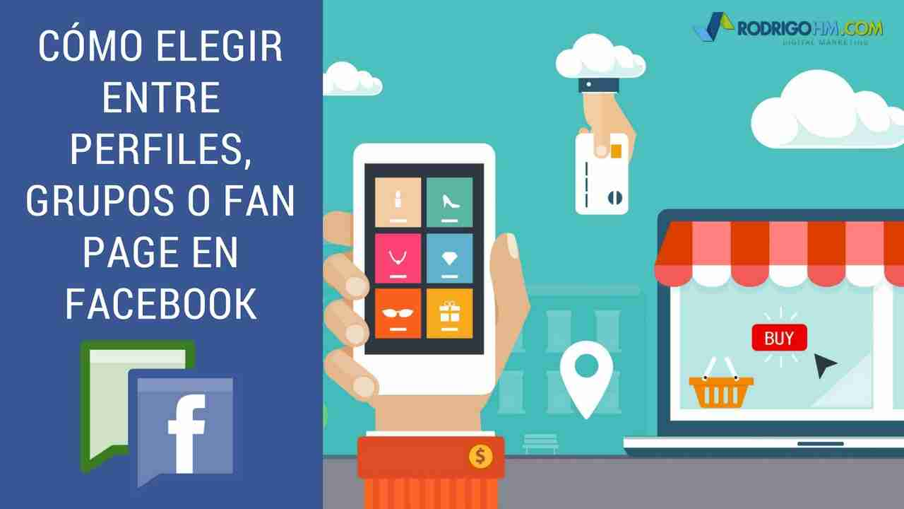 Cómo Elegir Entre Perfiles, Grupos o Fan Page en Facebook