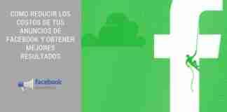 Cómo Reducir los Costos de Tus Anuncios de Facebook y Obtener Mejores Resultados