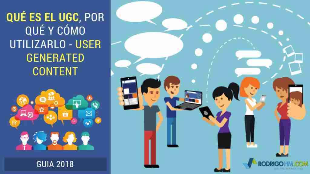 Qué es el UGC, Por Qué y Cómo Utilizarlo - User Generated Content