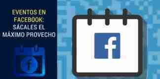 Eventos en Facebook: Sácales el Máximo Provecho