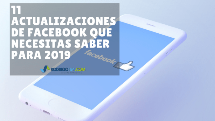 11 actualizaciones de Facebook que necesitas saber para 2019